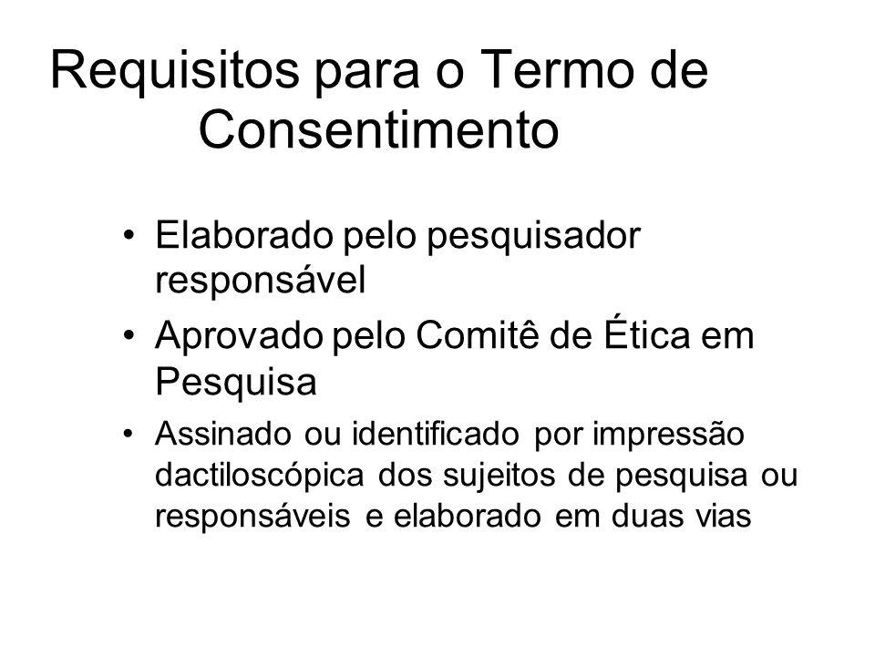 Requisitos para o Termo de Consentimento Elaborado pelo pesquisador responsável Aprovado pelo Comitê de Ética em Pesquisa Assinado ou identificado por