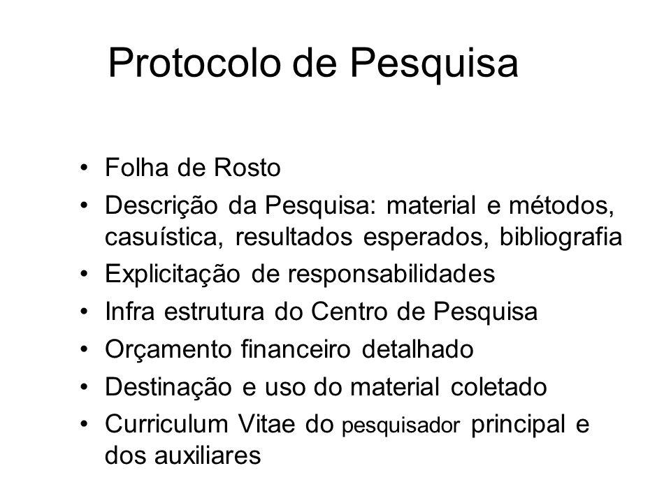 Protocolo de Pesquisa Folha de Rosto Descrição da Pesquisa: material e métodos, casuística, resultados esperados, bibliografia Explicitação de respons