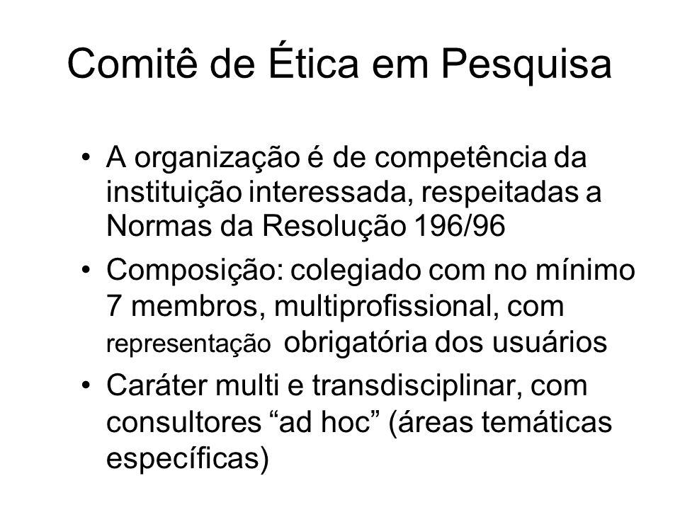 Comitê de Ética em Pesquisa A organização é de competência da instituição interessada, respeitadas a Normas da Resolução 196/96 Composição: colegiado