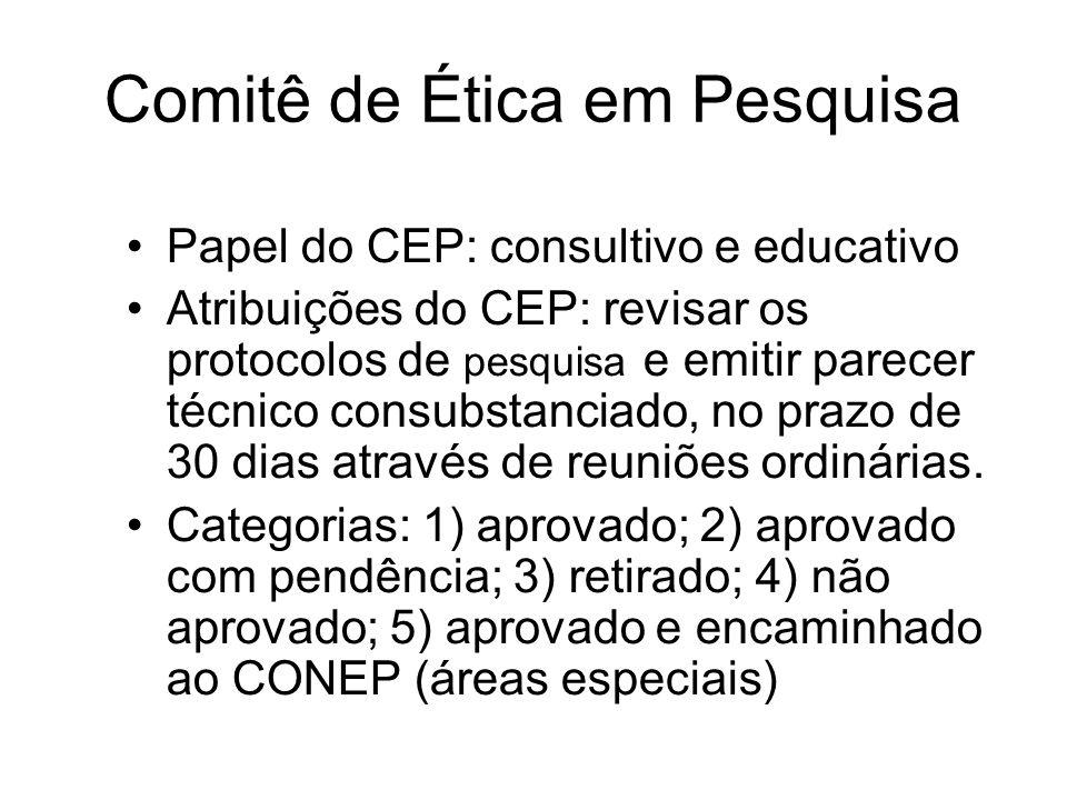 Comitê de Ética em Pesquisa Papel do CEP: consultivo e educativo Atribuições do CEP: revisar os protocolos de pesquisa e emitir parecer técnico consub