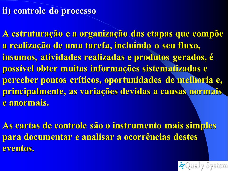 ii) controle do processo A estruturação e a organização das etapas que compõe a realização de uma tarefa, incluindo o seu fluxo, insumos, atividades r