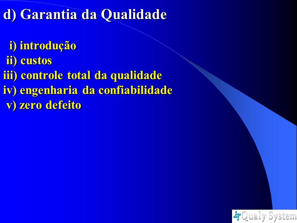 d) Garantia da Qualidade i) introdução ii) custos iii) controle total da qualidade iv) engenharia da confiabilidade v) zero defeito