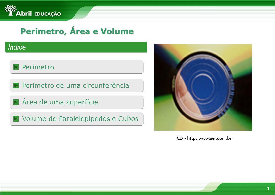 1 Perímetro, Área e Volume Índice Área de uma superfície Volume de Paralelepípedos e Cubos Perímetro Perímetro de uma circunferência CD - http: www.se