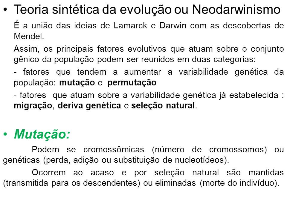Teoria sintética da evolução ou Neodarwinismo É a união das ideias de Lamarck e Darwin com as descobertas de Mendel. Assim, os principais fatores evol