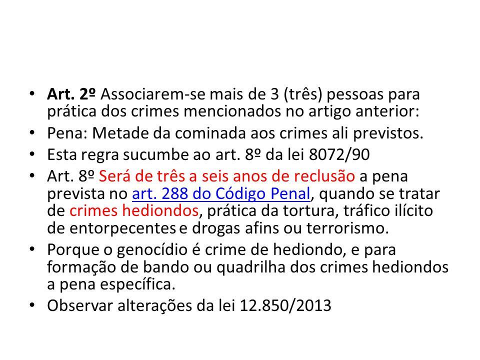 Art. 2º Associarem-se mais de 3 (três) pessoas para prática dos crimes mencionados no artigo anterior: Pena: Metade da cominada aos crimes ali previst