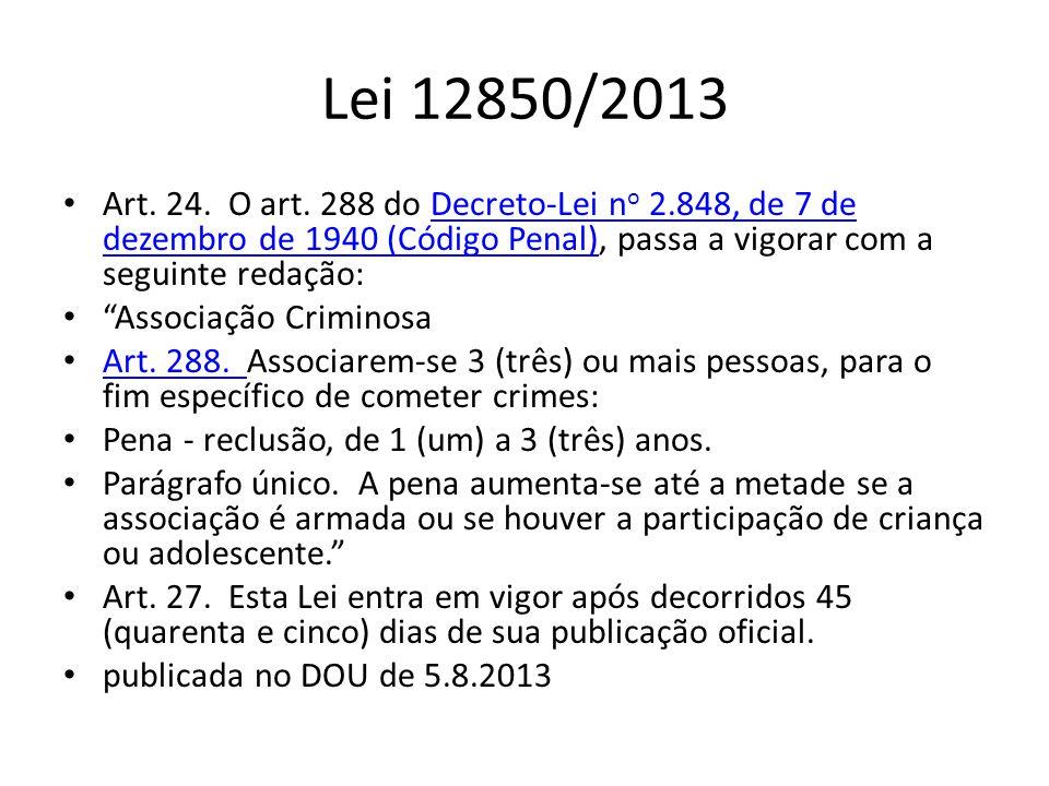 Lei 12850/2013 Art. 24. O art. 288 do Decreto-Lei n o 2.848, de 7 de dezembro de 1940 (Código Penal), passa a vigorar com a seguinte redação:Decreto-L