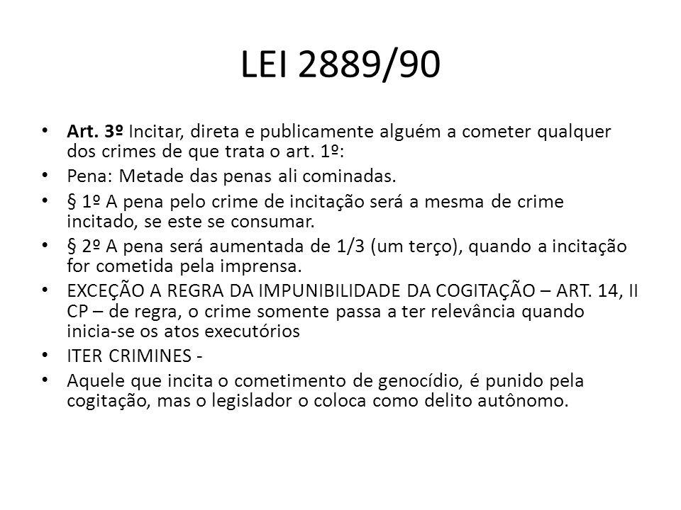 LEI 2889/90 Art. 3º Incitar, direta e publicamente alguém a cometer qualquer dos crimes de que trata o art. 1º: Pena: Metade das penas ali cominadas.