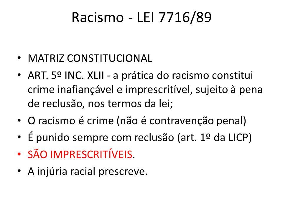 Racismo - LEI 7716/89 MATRIZ CONSTITUCIONAL ART. 5º INC. XLII - a prática do racismo constitui crime inafiançável e imprescritível, sujeito à pena de