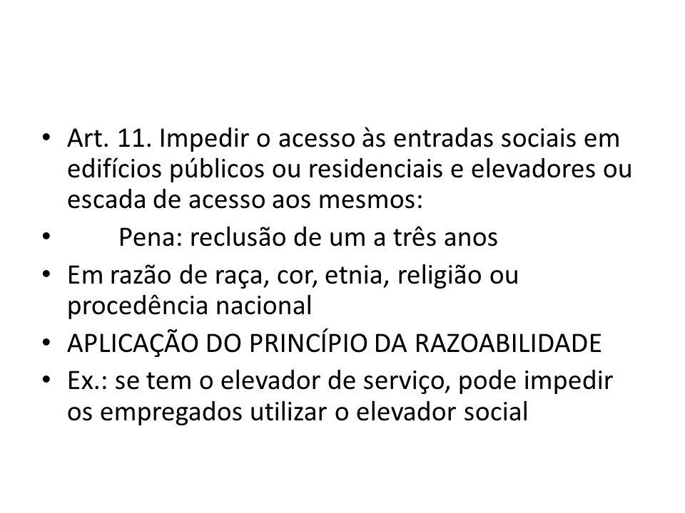 Art. 11. Impedir o acesso às entradas sociais em edifícios públicos ou residenciais e elevadores ou escada de acesso aos mesmos: Pena: reclusão de um