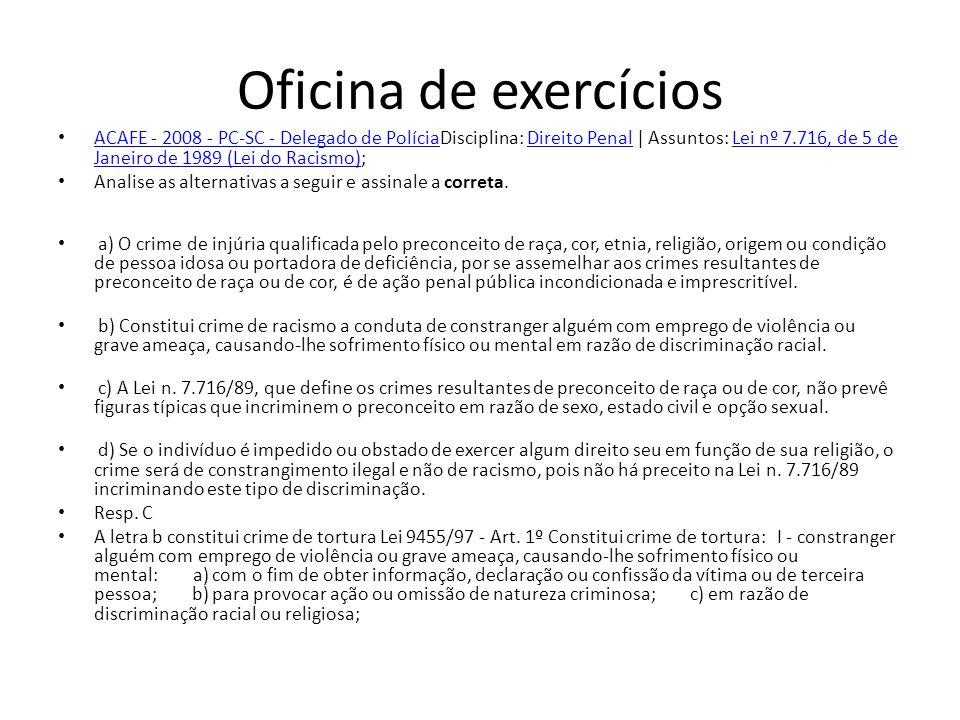 Oficina de exercícios ACAFE - 2008 - PC-SC - Delegado de PolíciaDisciplina: Direito Penal   Assuntos: Lei nº 7.716, de 5 de Janeiro de 1989 (Lei do Ra