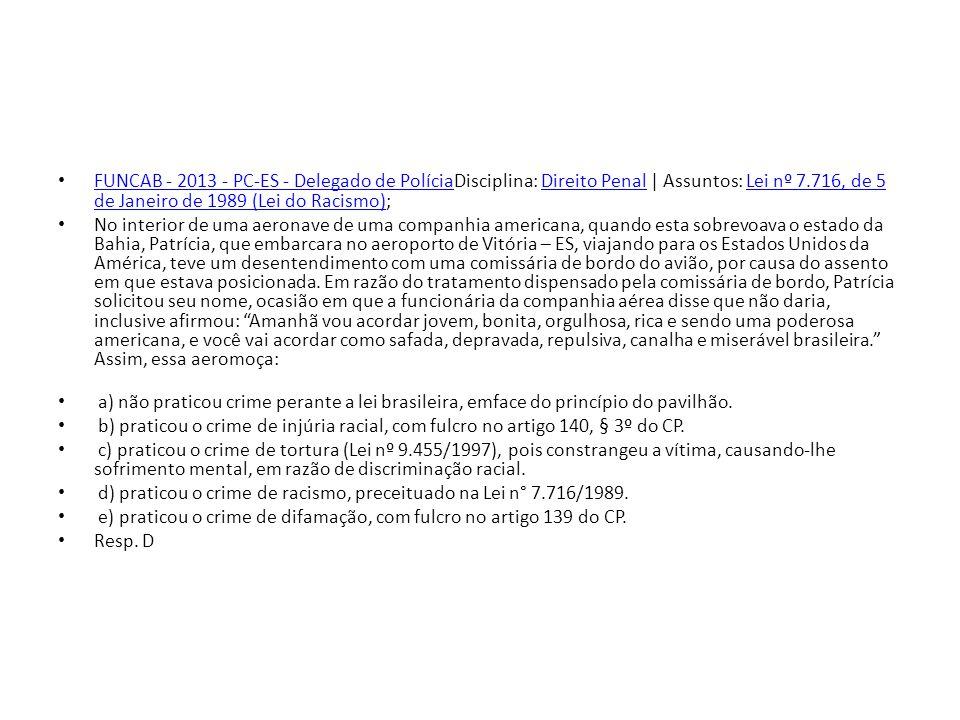 FUNCAB - 2013 - PC-ES - Delegado de PolíciaDisciplina: Direito Penal   Assuntos: Lei nº 7.716, de 5 de Janeiro de 1989 (Lei do Racismo); FUNCAB - 2013