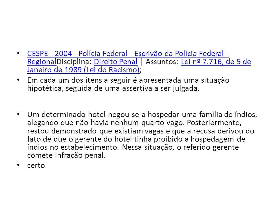 CESPE - 2004 - Polícia Federal - Escrivão da Polícia Federal - RegionalDisciplina: Direito Penal | Assuntos: Lei nº 7.716, de 5 de Janeiro de 1989 (Le