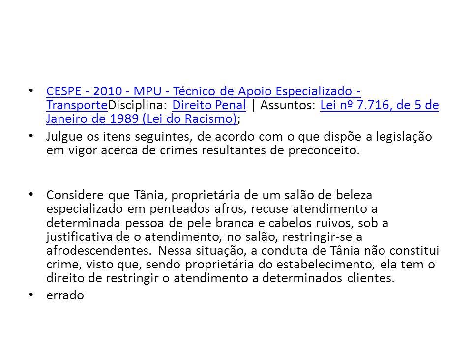 CESPE - 2010 - MPU - Técnico de Apoio Especializado - TransporteDisciplina: Direito Penal   Assuntos: Lei nº 7.716, de 5 de Janeiro de 1989 (Lei do Ra