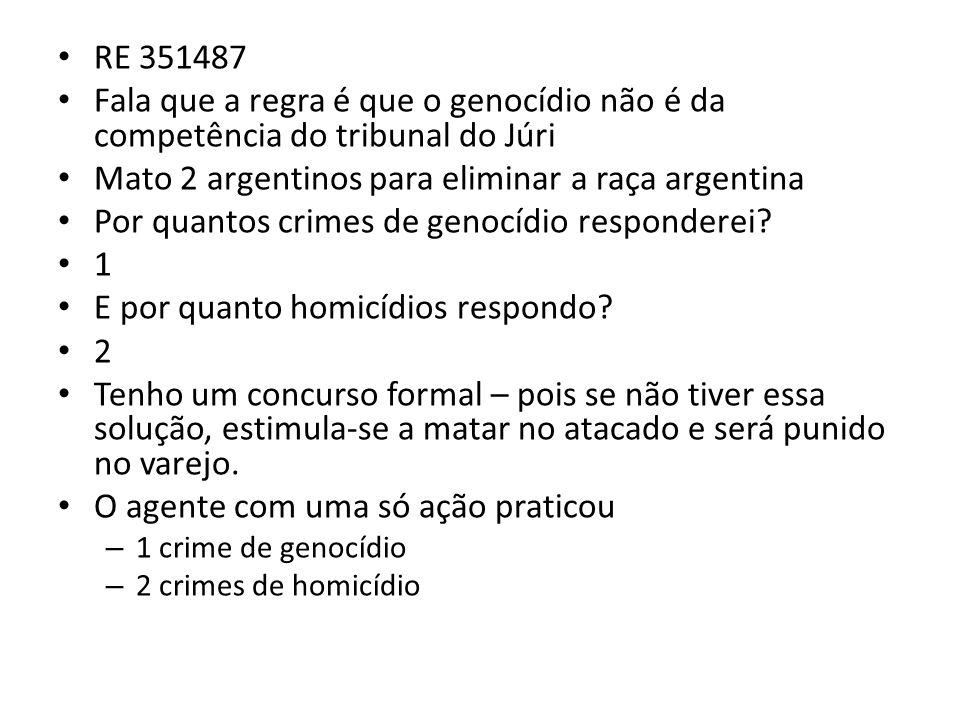 RE 351487 Fala que a regra é que o genocídio não é da competência do tribunal do Júri Mato 2 argentinos para eliminar a raça argentina Por quantos cri