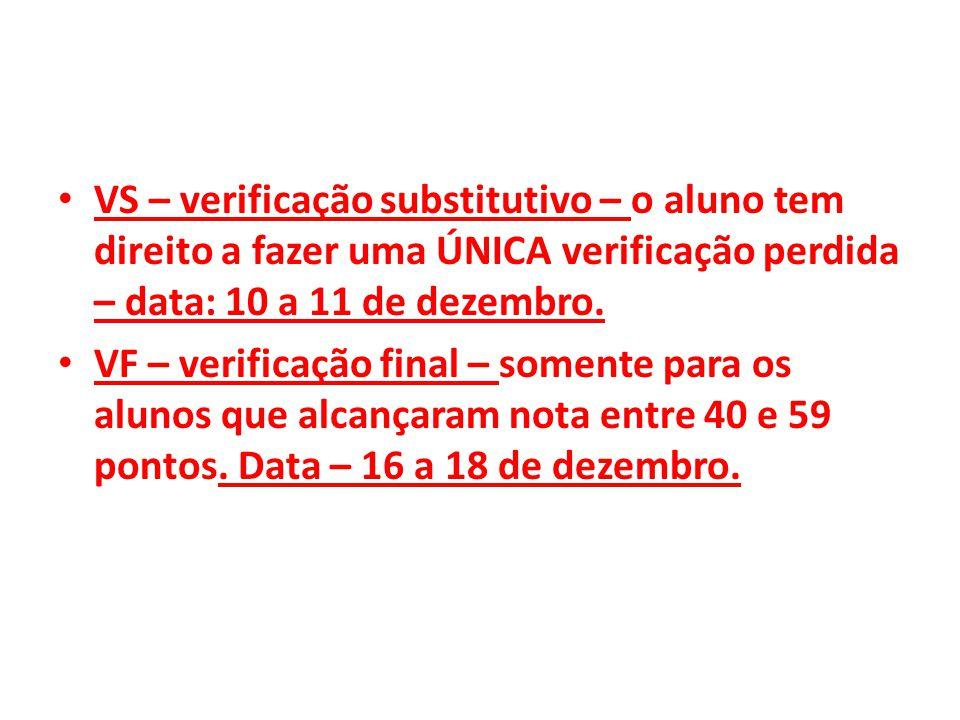 VS – verificação substitutivo – o aluno tem direito a fazer uma ÚNICA verificação perdida – data: 10 a 11 de dezembro.