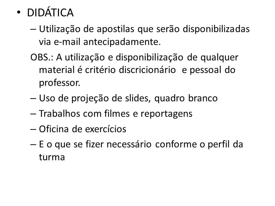 DIDÁTICA – Utilização de apostilas que serão disponibilizadas via e-mail antecipadamente.
