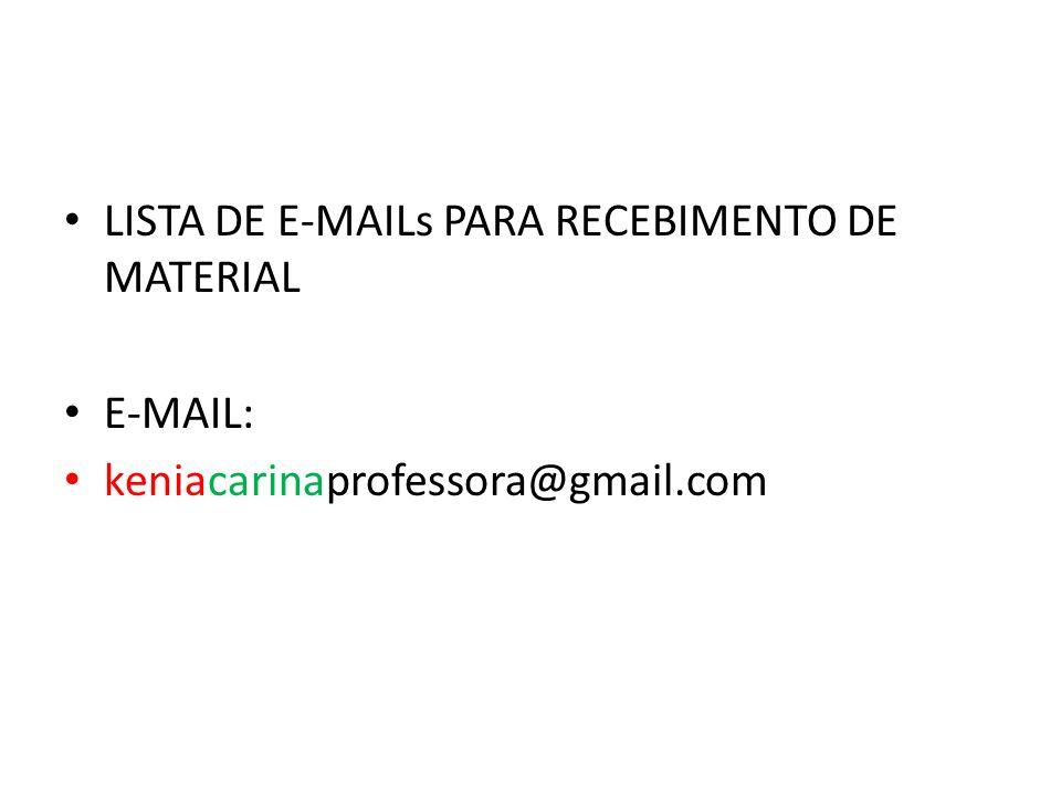 LISTA DE E-MAILs PARA RECEBIMENTO DE MATERIAL E-MAIL: keniacarinaprofessora@gmail.com