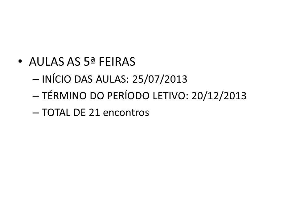 AULAS AS 5ª FEIRAS – INÍCIO DAS AULAS: 25/07/2013 – TÉRMINO DO PERÍODO LETIVO: 20/12/2013 – TOTAL DE 21 encontros
