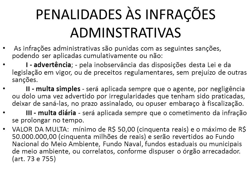 PENALIDADES ÀS INFRAÇÕES ADMINSTRATIVAS As infrações administrativas são punidas com as seguintes sanções, podendo ser aplicadas cumulativamente ou nã