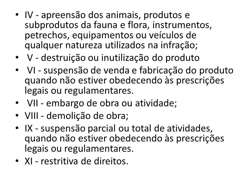IV - apreensão dos animais, produtos e subprodutos da fauna e flora, instrumentos, petrechos, equipamentos ou veículos de qualquer natureza utilizados