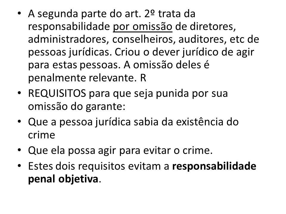 A segunda parte do art. 2º trata da responsabilidade por omissão de diretores, administradores, conselheiros, auditores, etc de pessoas jurídicas. Cri