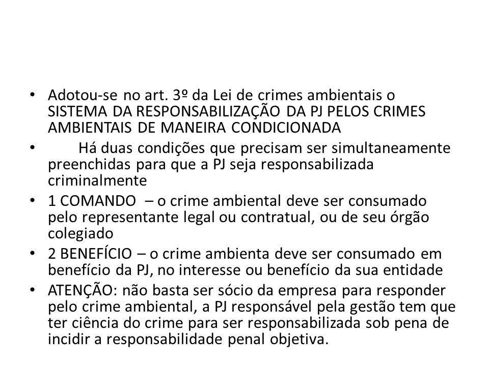 Adotou-se no art. 3º da Lei de crimes ambientais o SISTEMA DA RESPONSABILIZAÇÃO DA PJ PELOS CRIMES AMBIENTAIS DE MANEIRA CONDICIONADA Há duas condiçõe