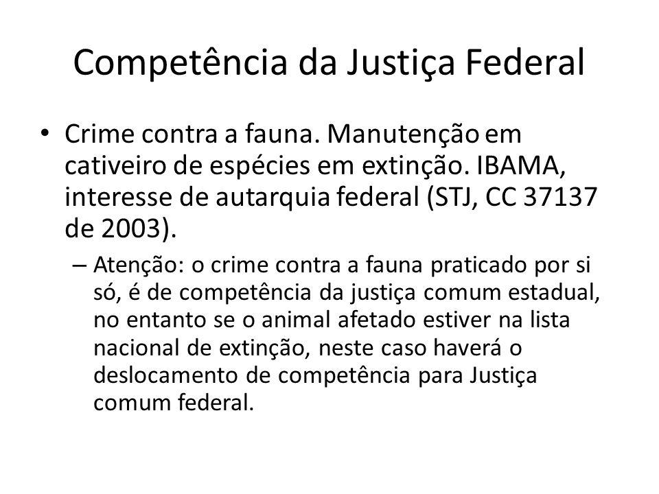 Competência da Justiça Federal Crime contra a fauna. Manutenção em cativeiro de espécies em extinção. IBAMA, interesse de autarquia federal (STJ, CC 3