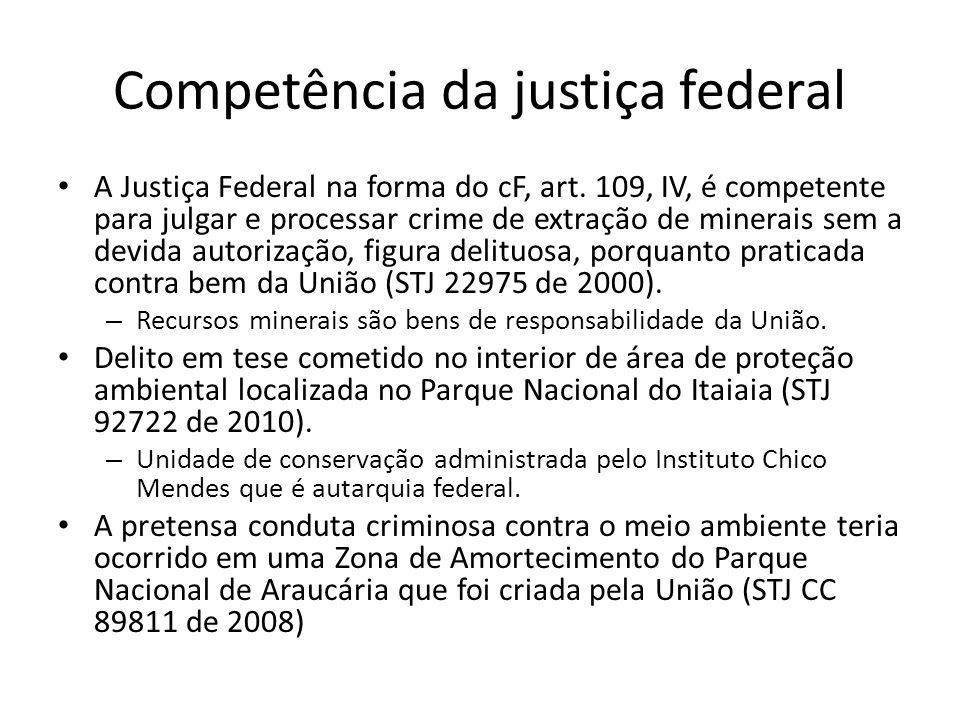 Competência da justiça federal A Justiça Federal na forma do cF, art. 109, IV, é competente para julgar e processar crime de extração de minerais sem