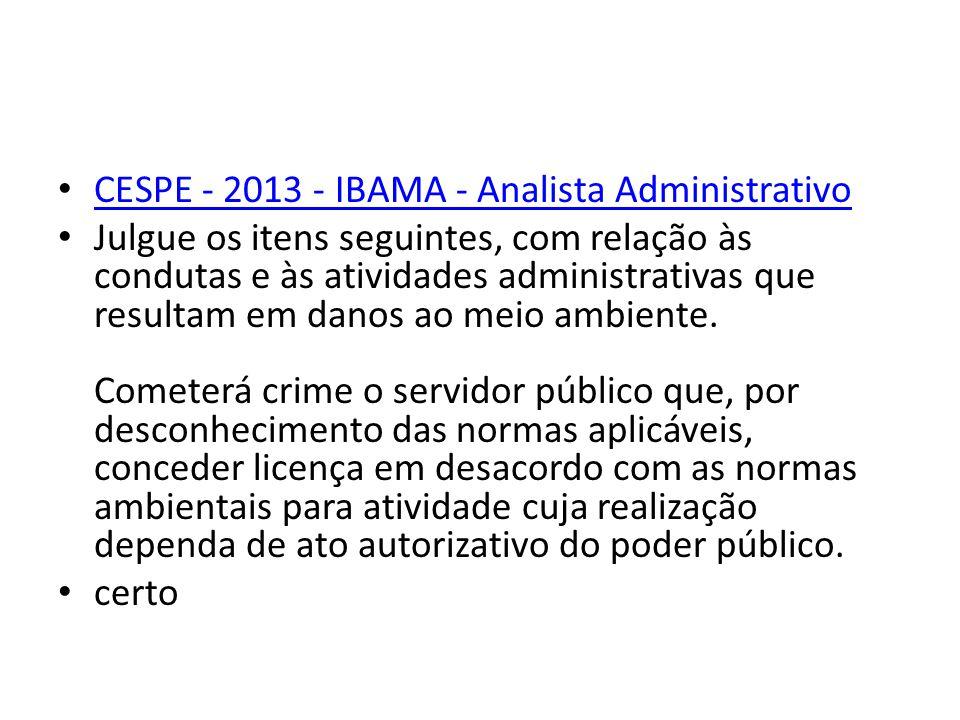 CESPE - 2013 - IBAMA - Analista Administrativo Julgue os itens seguintes, com relação às condutas e às atividades administrativas que resultam em dano