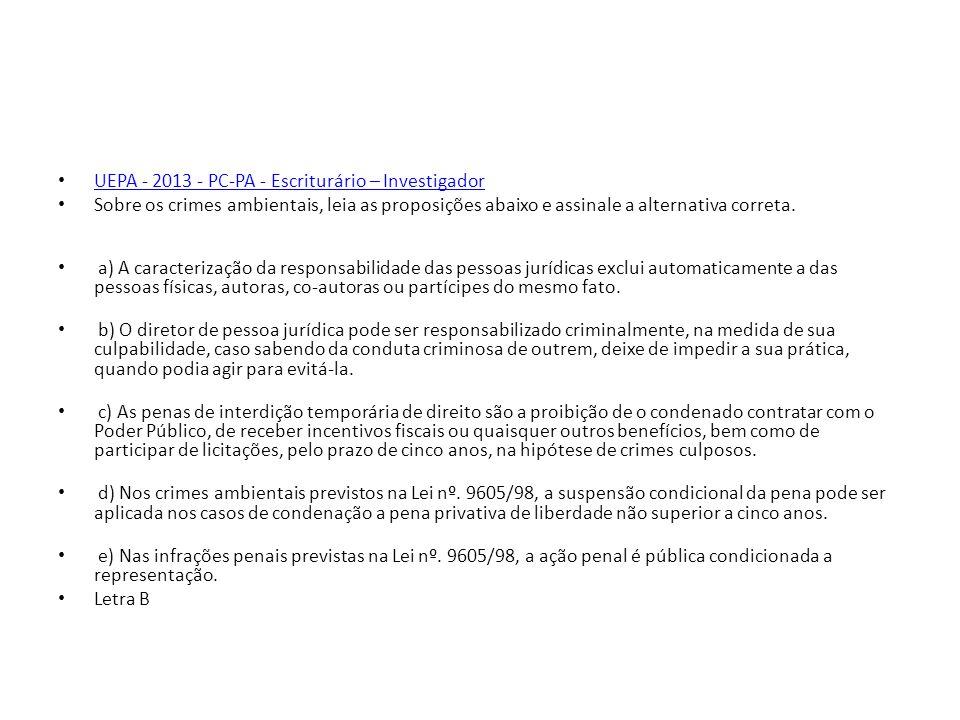 UEPA - 2013 - PC-PA - Escriturário – Investigador Sobre os crimes ambientais, leia as proposições abaixo e assinale a alternativa correta. a) A caract