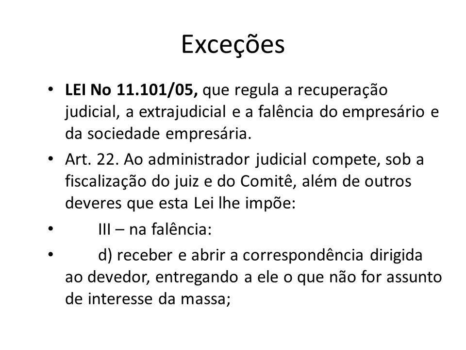 Exceções LEI No 11.101/05, que regula a recuperação judicial, a extrajudicial e a falência do empresário e da sociedade empresária. Art. 22. Ao admini
