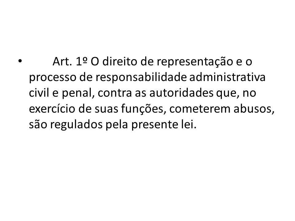 Art. 1º O direito de representação e o processo de responsabilidade administrativa civil e penal, contra as autoridades que, no exercício de suas funç