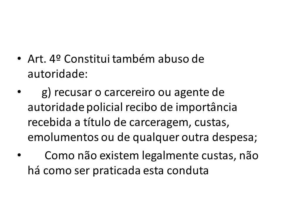Art. 4º Constitui também abuso de autoridade: g) recusar o carcereiro ou agente de autoridade policial recibo de importância recebida a título de carc