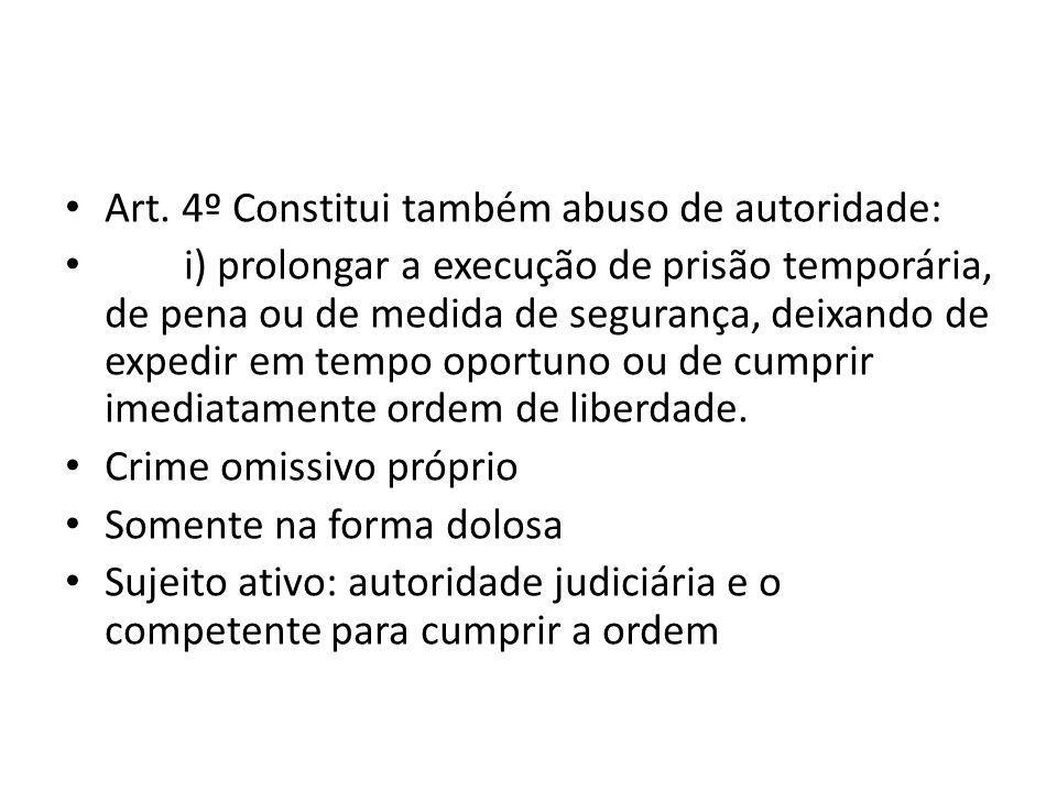 Art. 4º Constitui também abuso de autoridade: i) prolongar a execução de prisão temporária, de pena ou de medida de segurança, deixando de expedir em