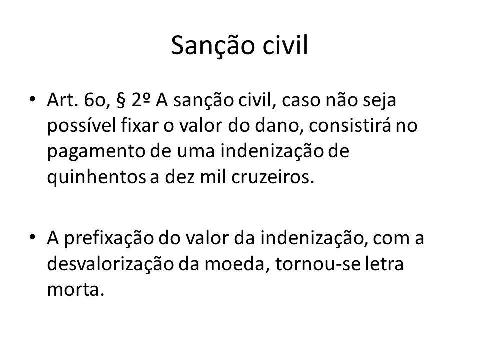 Sanção civil Art. 6o, § 2º A sanção civil, caso não seja possível fixar o valor do dano, consistirá no pagamento de uma indenização de quinhentos a de