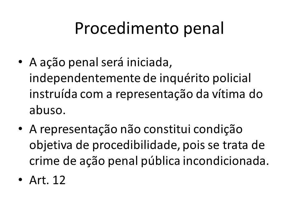 Procedimento penal A ação penal será iniciada, independentemente de inquérito policial instruída com a representação da vítima do abuso. A representaç