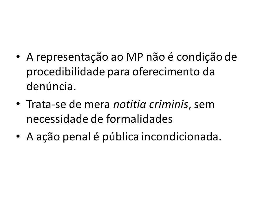 A representação ao MP não é condição de procedibilidade para oferecimento da denúncia. Trata-se de mera notitia criminis, sem necessidade de formalida
