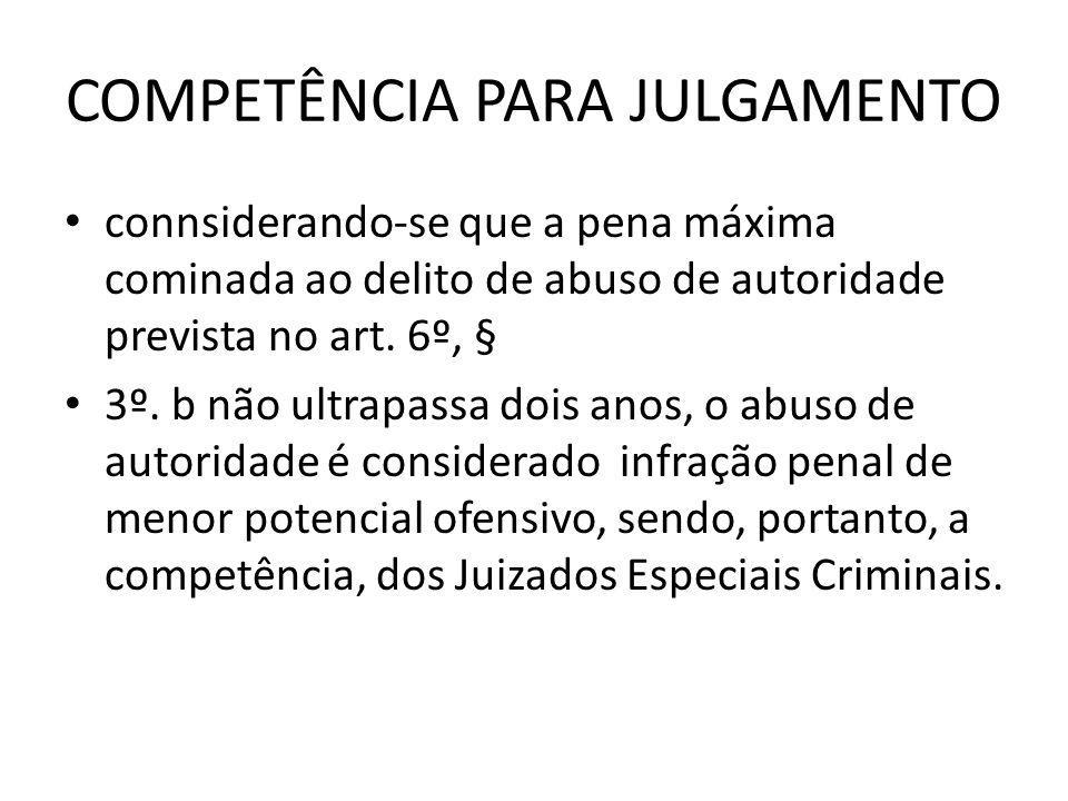 COMPETÊNCIA PARA JULGAMENTO connsiderando-se que a pena máxima cominada ao delito de abuso de autoridade prevista no art. 6º, § 3º. b não ultrapassa d
