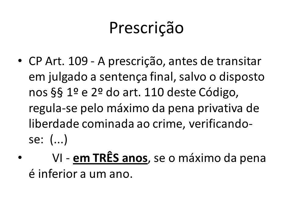 Prescrição CP Art. 109 - A prescrição, antes de transitar em julgado a sentença final, salvo o disposto nos §§ 1º e 2º do art. 110 deste Código, regul
