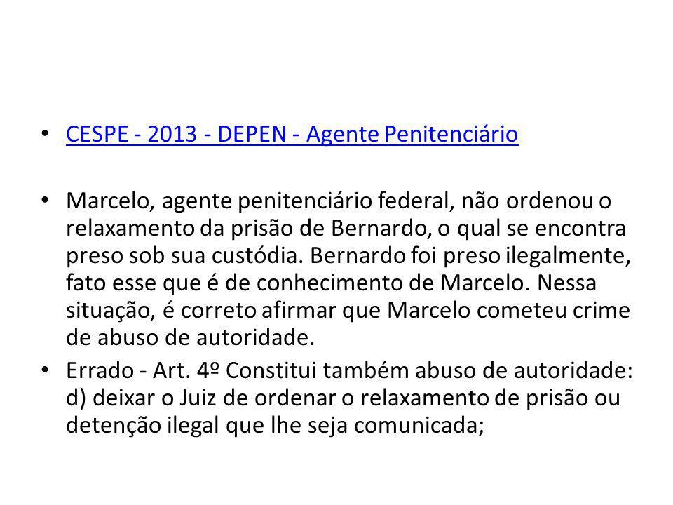 CESPE - 2013 - DEPEN - Agente Penitenciário Marcelo, agente penitenciário federal, não ordenou o relaxamento da prisão de Bernardo, o qual se encontra