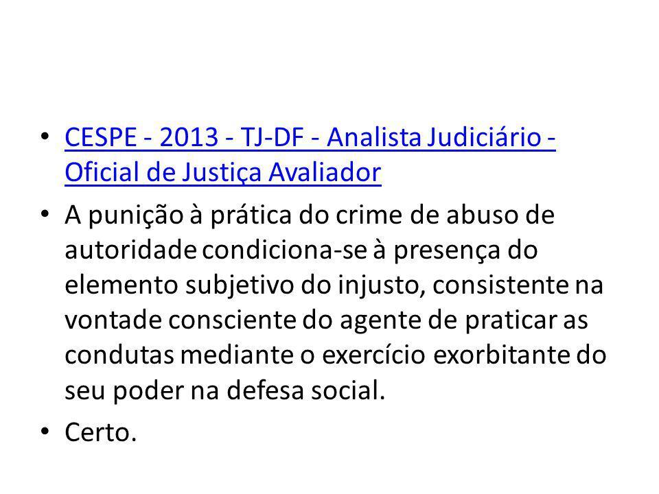 CESPE - 2013 - TJ-DF - Analista Judiciário - Oficial de Justiça Avaliador CESPE - 2013 - TJ-DF - Analista Judiciário - Oficial de Justiça Avaliador A