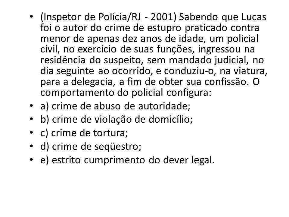 (Inspetor de Polícia/RJ - 2001) Sabendo que Lucas foi o autor do crime de estupro praticado contra menor de apenas dez anos de idade, um policial civi