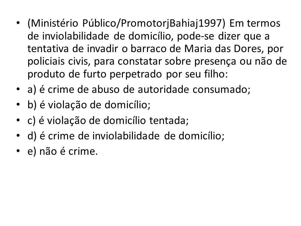 (Ministério Público/PromotorjBahiaj1997) Em termos de inviolabilidade de domicílio, pode-se dizer que a tentativa de invadir o barraco de Maria das Do