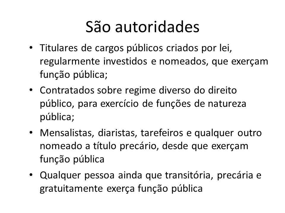 São autoridades Titulares de cargos públicos criados por lei, regularmente investidos e nomeados, que exerçam função pública; Contratados sobre regime