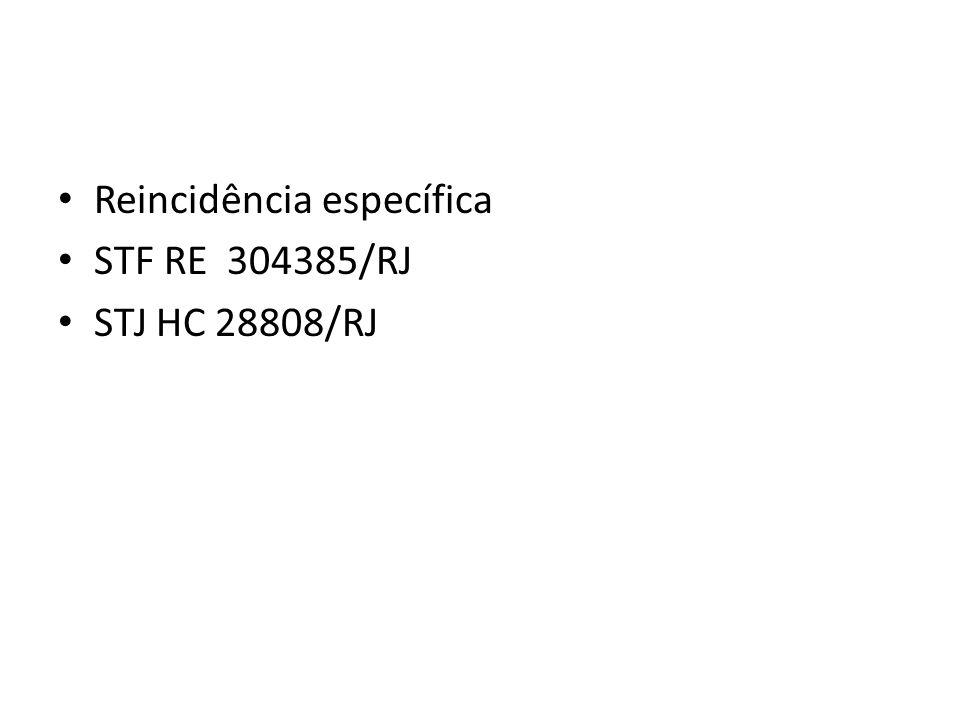 Reincidência específica STF RE 304385/RJ STJ HC 28808/RJ