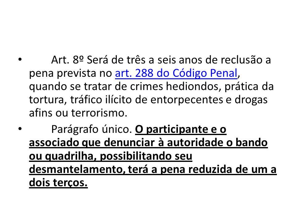 Art.8º Será de três a seis anos de reclusão a pena prevista no art.