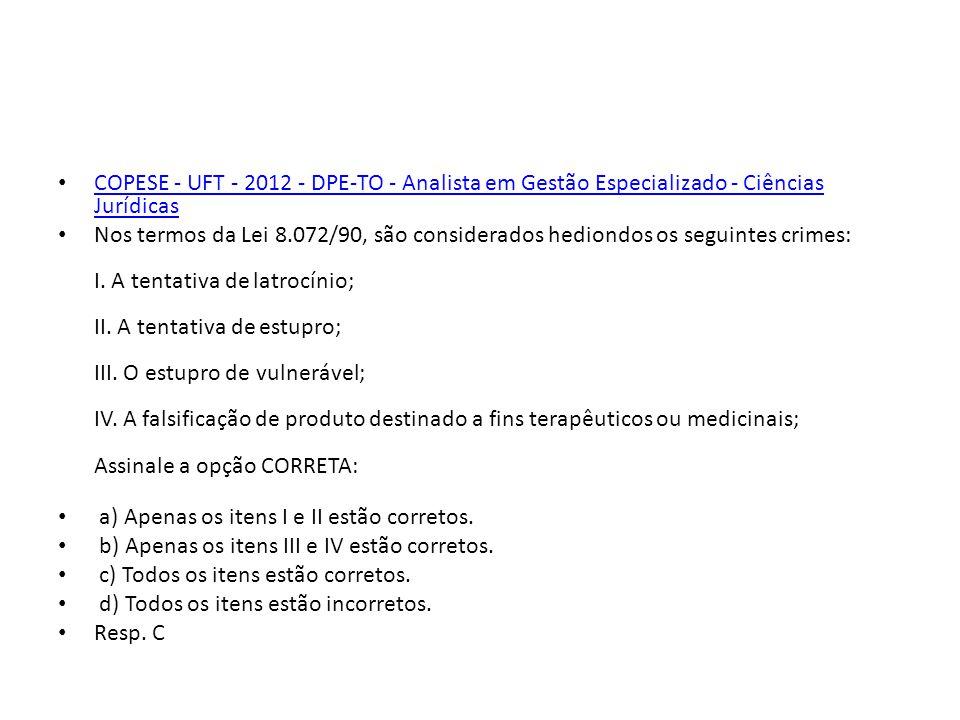 COPESE - UFT - 2012 - DPE-TO - Analista em Gestão Especializado - Ciências Jurídicas COPESE - UFT - 2012 - DPE-TO - Analista em Gestão Especializado - Ciências Jurídicas Nos termos da Lei 8.072/90, são considerados hediondos os seguintes crimes: I.