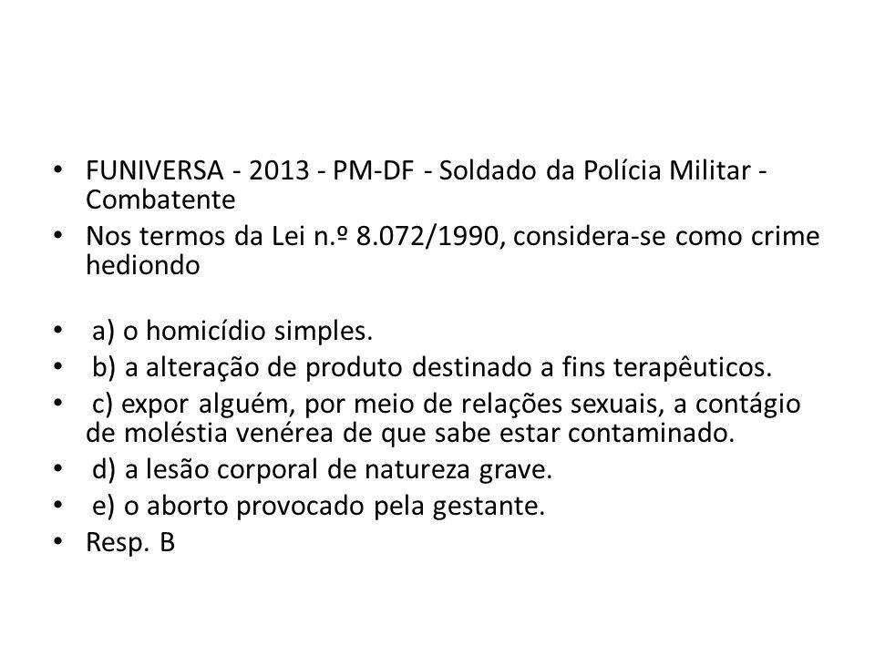 FUNIVERSA - 2013 - PM-DF - Soldado da Polícia Militar - Combatente Nos termos da Lei n.º 8.072/1990, considera-se como crime hediondo a) o homicídio simples.