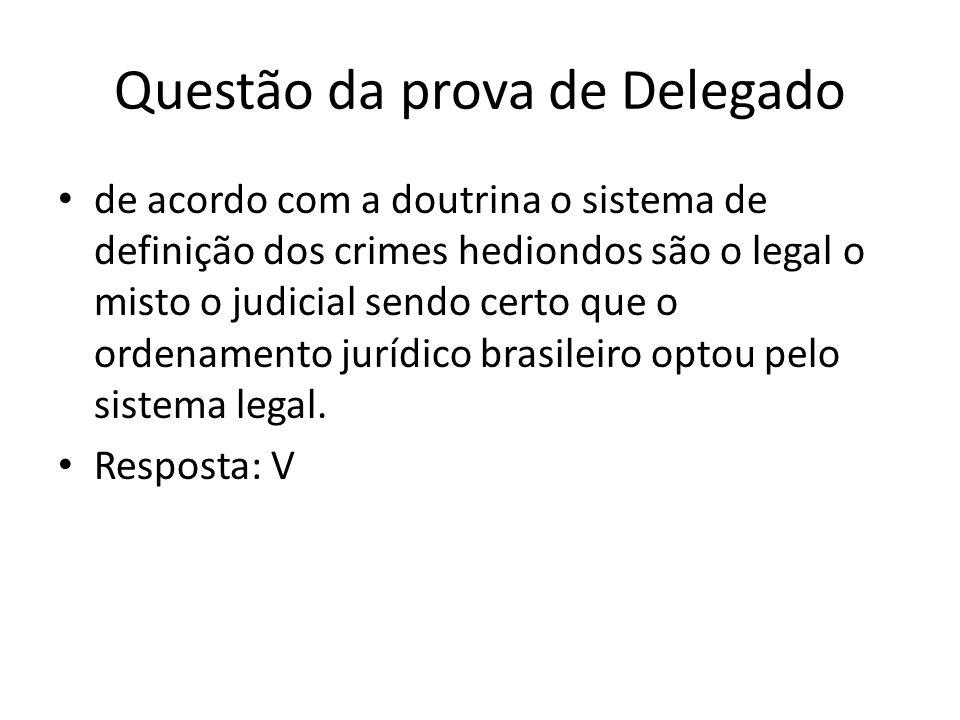 Questão da prova de Delegado de acordo com a doutrina o sistema de definição dos crimes hediondos são o legal o misto o judicial sendo certo que o ordenamento jurídico brasileiro optou pelo sistema legal.