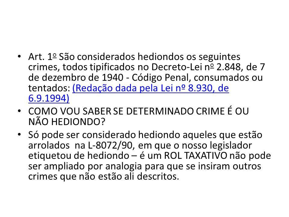 Art. 1 o São considerados hediondos os seguintes crimes, todos tipificados no Decreto-Lei n o 2.848, de 7 de dezembro de 1940 - Código Penal, consumad
